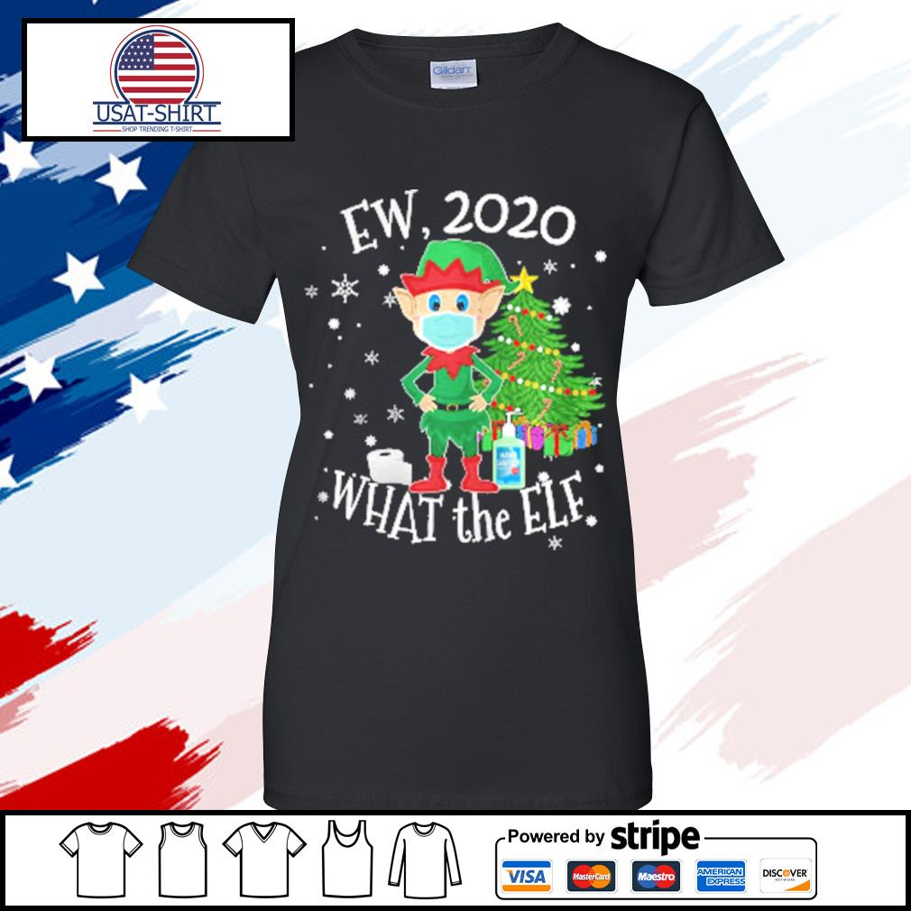 Ew 2020 What The Elf Wear Mask Xmas s ladies tee
