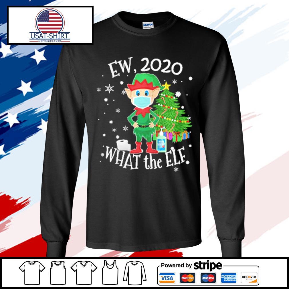 Ew 2020 What The Elf Wear Mask Xmas s longsleeve-tee