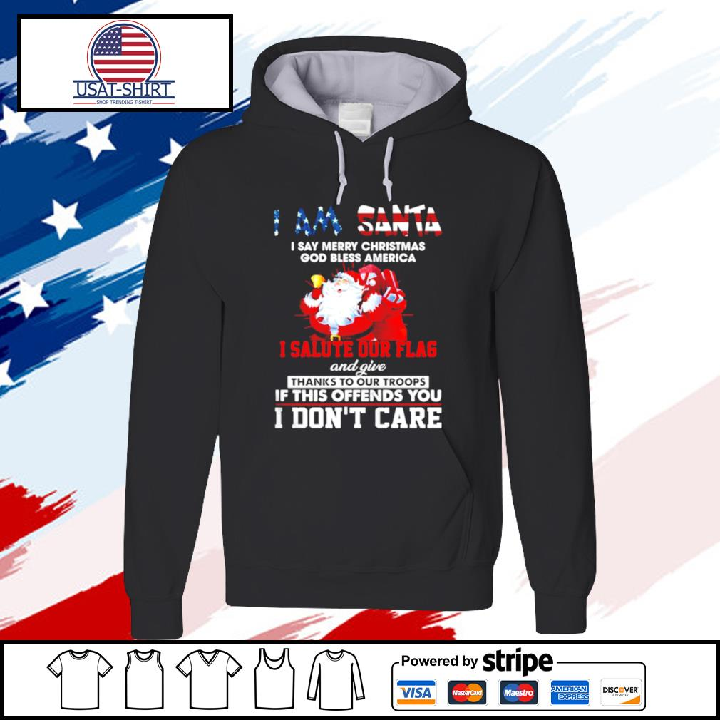 I Am Santa I Salute Our Flag And Give Thanks To Our Troops I Dont Care s hoodie