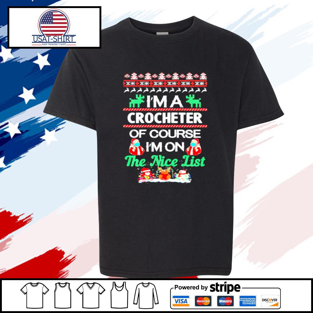 Im A Crocheter Of Course Im On The Nice List Ugly Christmas s youth-tee