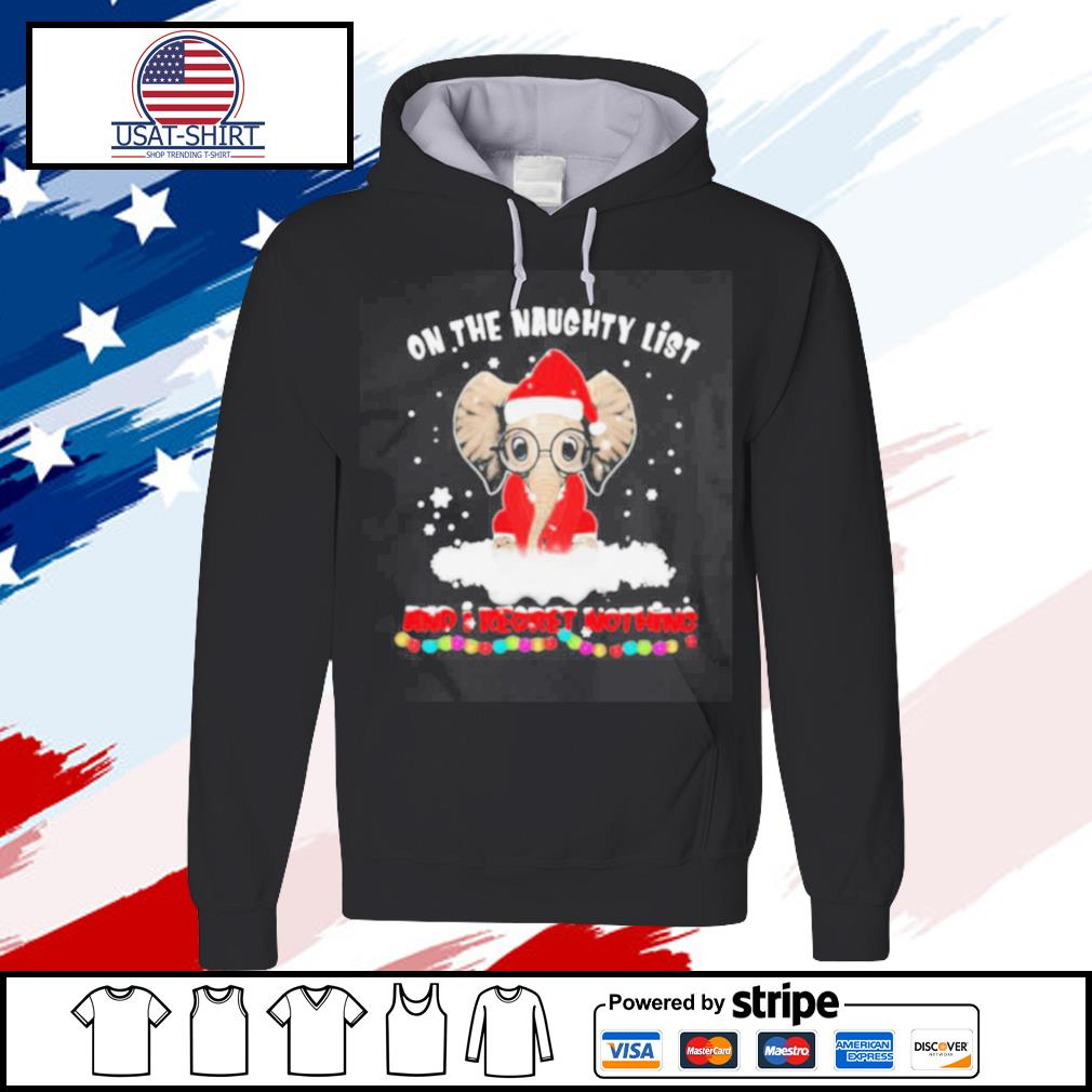 On The Naughty List And I Regret Nothing Christmas s hoodie