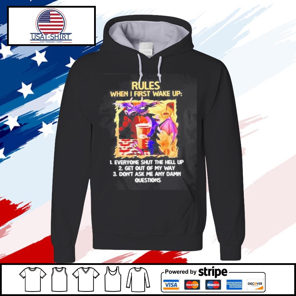 Rules when I first wake upeveryone shut the hell up s hoodie