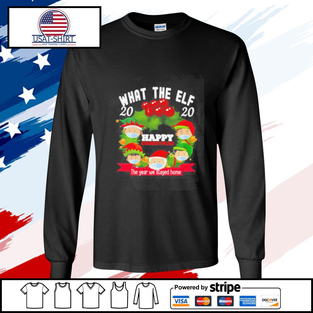 What The Elf 2020 Happy Christmas The Year We Stayed Home s longsleeve-tee