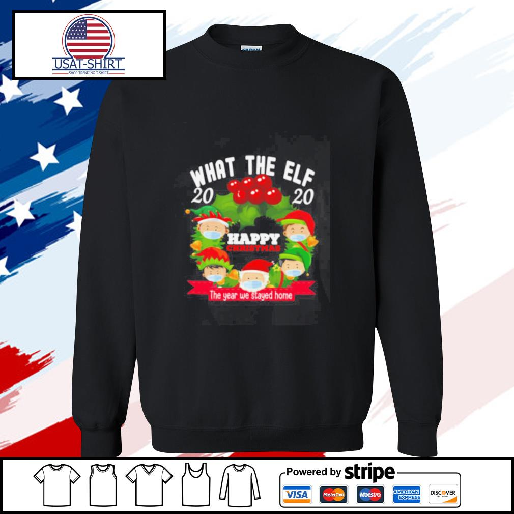 What The Elf 2020 Happy Christmas The Year We Stayed Home s sweater