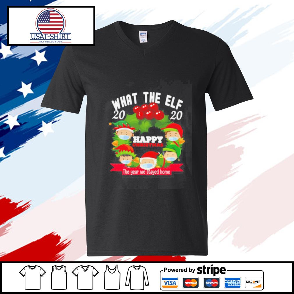 What The Elf 2020 Happy Christmas The Year We Stayed Home s v-neck-t-shirt