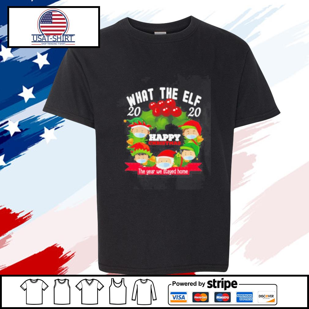 What The Elf 2020 Happy Christmas The Year We Stayed Home s youth-tee