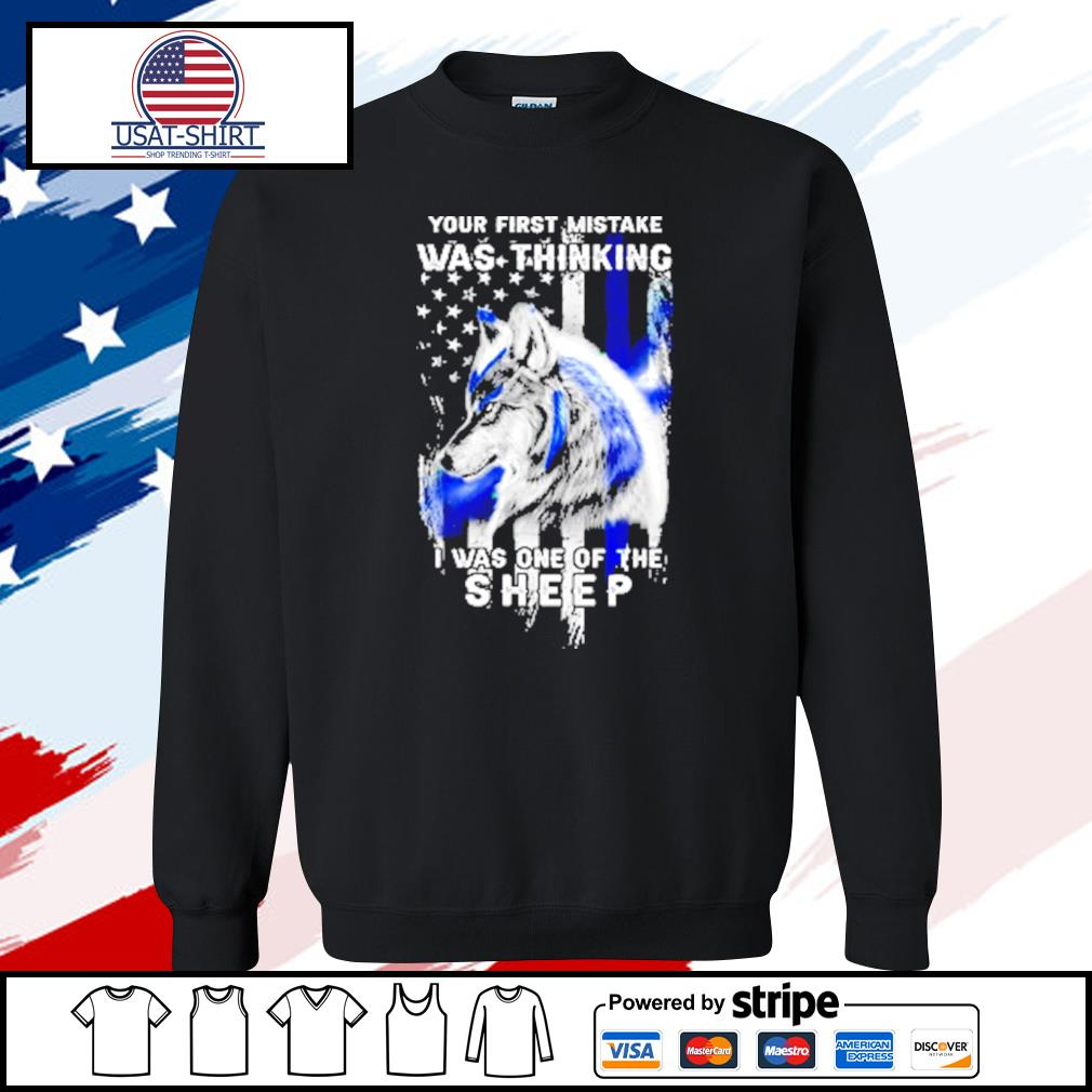 Wolf Your First Mistake Was Thinking Was One Of The Sheep American Flag Shirt sweater